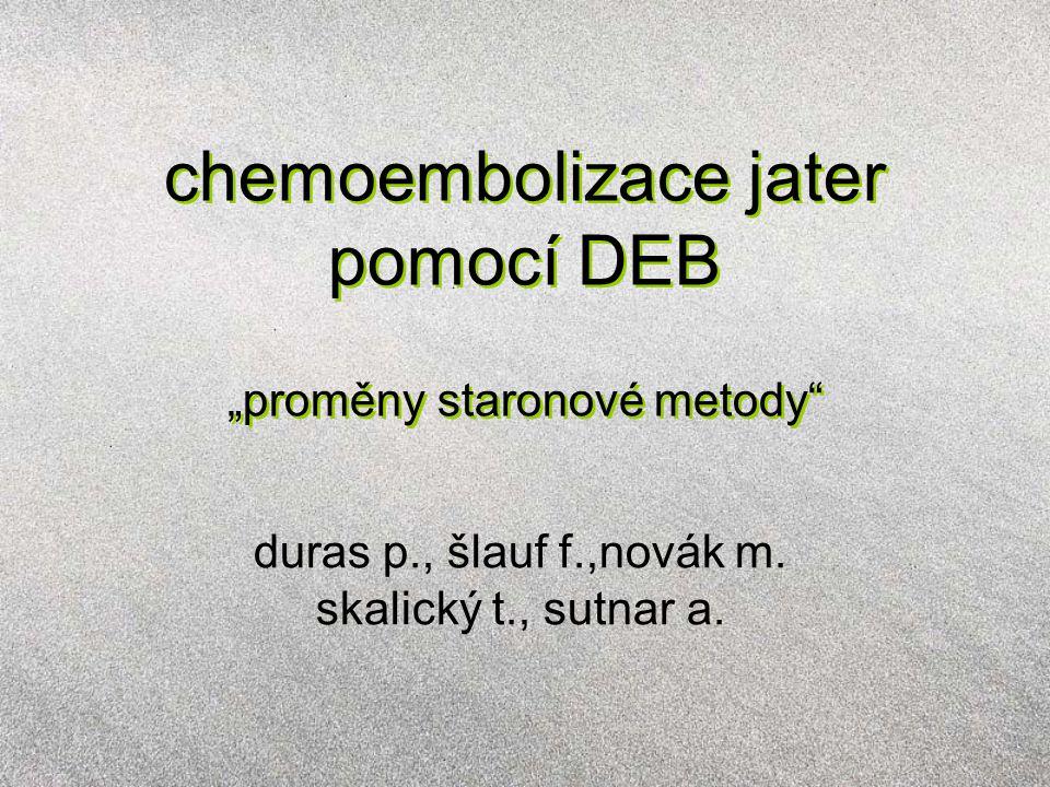 """chemoembolizace jater pomocí DEB """"proměny staronové metody duras p., šlauf f.,novák m."""