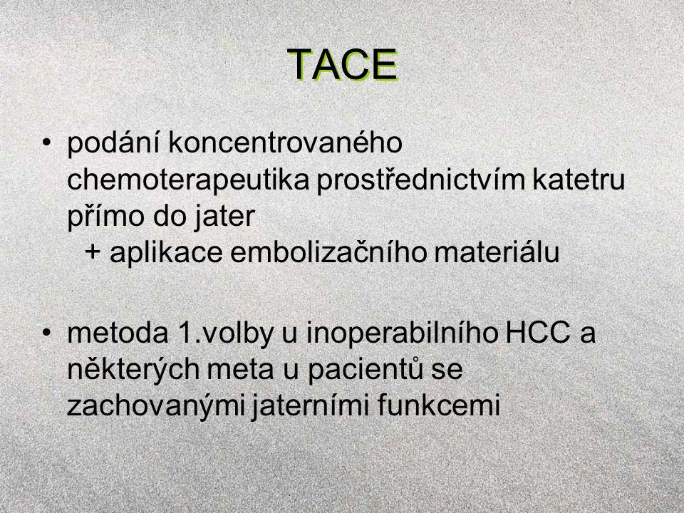 TACE podání koncentrovaného chemoterapeutika prostřednictvím katetru přímo do jater + aplikace embolizačního materiálu metoda 1.volby u inoperabilního HCC a některých meta u pacientů se zachovanými jaterními funkcemi