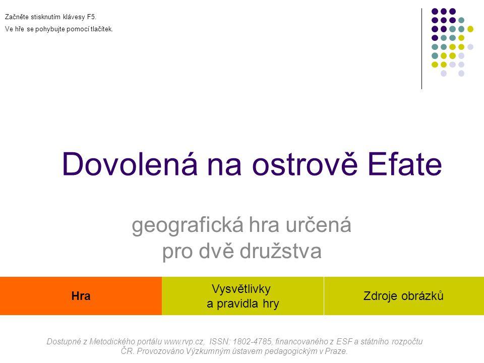 Dovolená na ostrově Efate geografická hra určená pro dvě družstva Dostupné z Metodického portálu www.rvp.cz, ISSN: 1802-4785, financovaného z ESF a státního rozpočtu ČR.