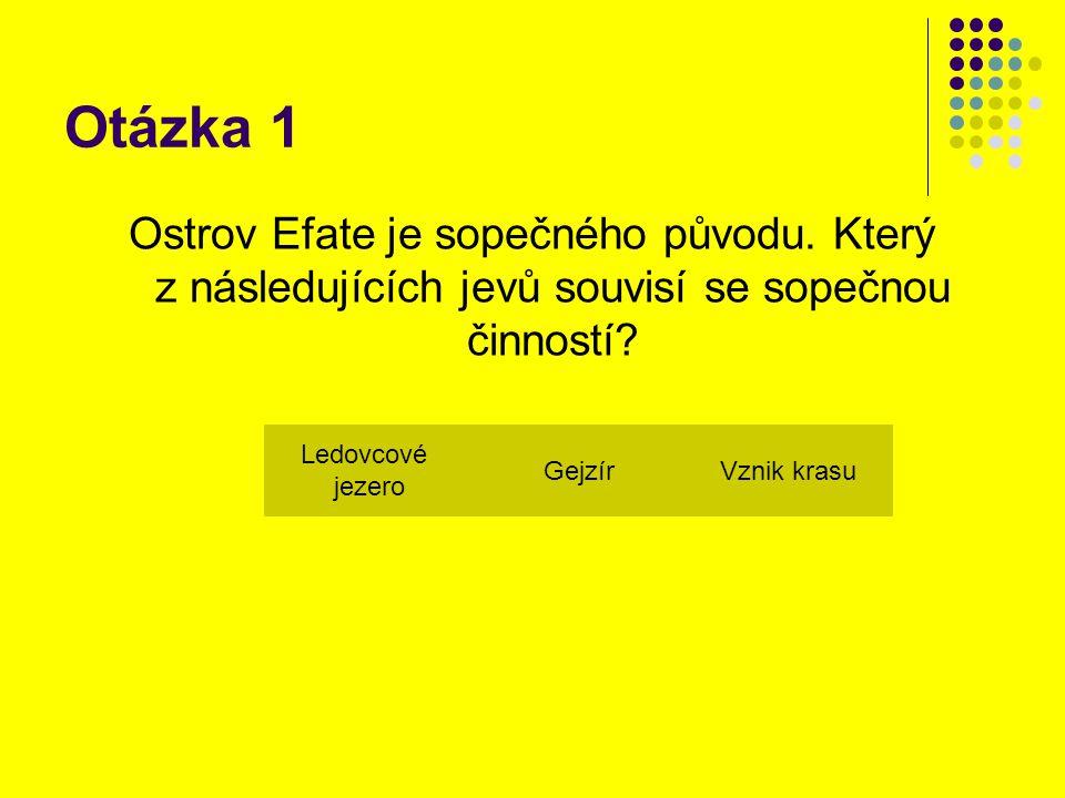 Otázka 1 Ostrov Efate je sopečného původu. Který z následujících jevů souvisí se sopečnou činností.