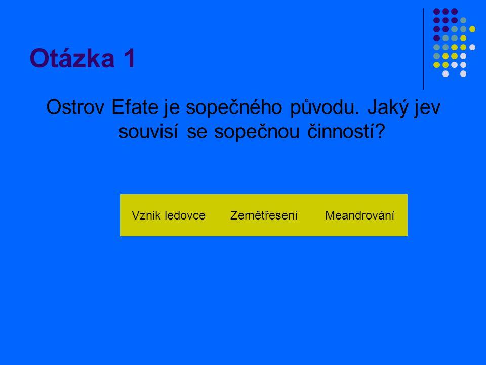 Otázka 1 Ostrov Efate je sopečného původu. Jaký jev souvisí se sopečnou činností.
