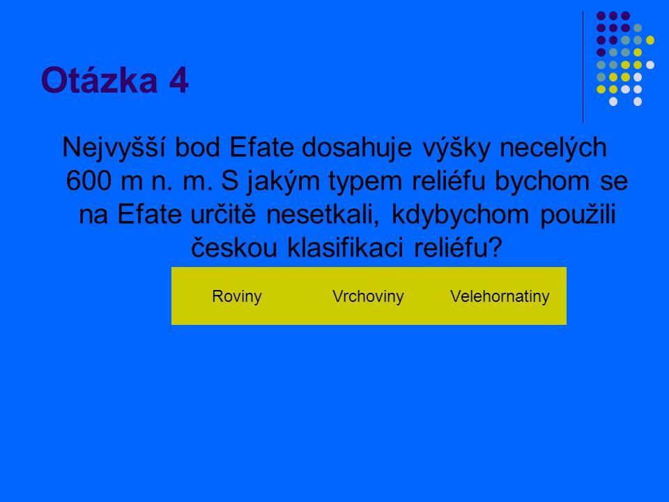 Otázka 4 Nejvyšší bod Efate dosahuje výšky necelých 600 m n.