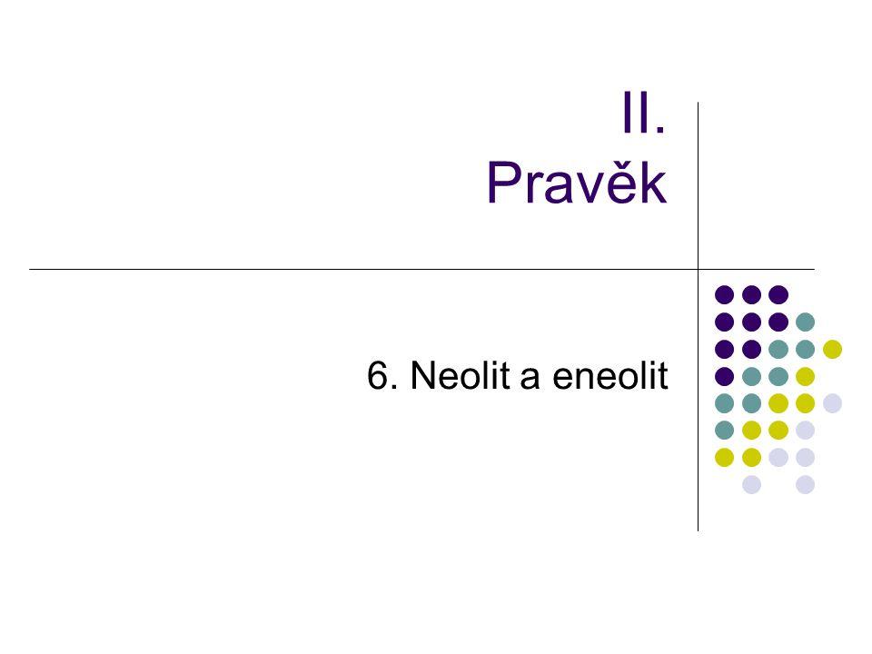 6. Neolit a eneolit II. Pravěk
