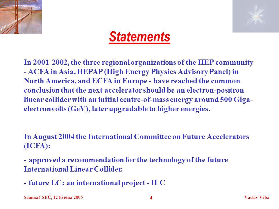 Seminář SEČ, 12 května 2005Václav Vrba 15 Calorimetry performance All the detectors – including hadron calorimeter (not discussed here) - should represent well balanced system.