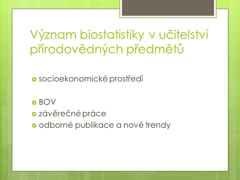 Význam biostatistiky v učitelství přírodovědných předmětů  socioekonomické prostředí  BOV  závěrečné práce  odborné publikace a nové trendy