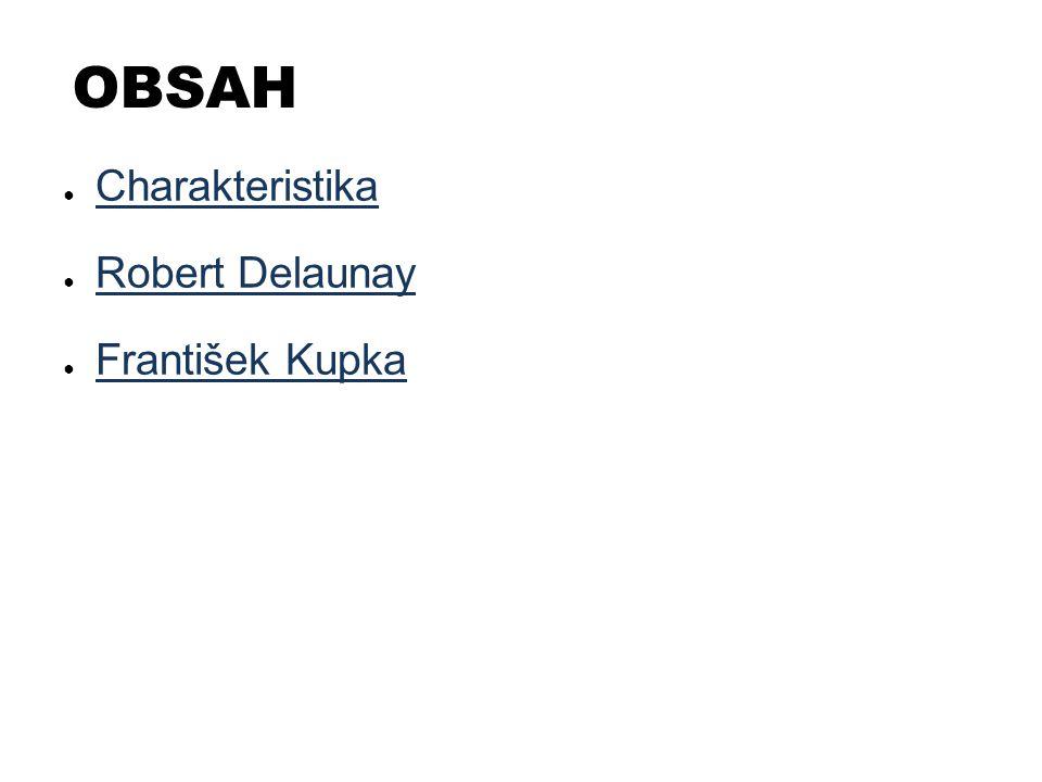 OBSAH ● Charakteristika Charakteristika ● Robert Delaunay Robert Delaunay ● František Kupka František Kupka