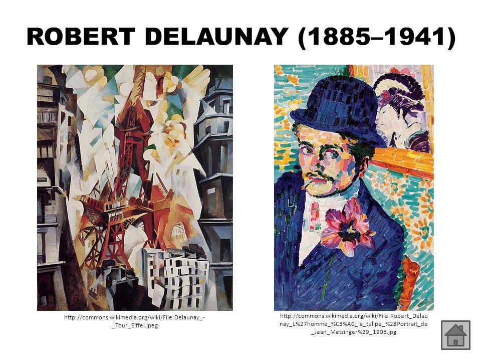 ROBERT DELAUNAY (1885–1941) http://commons.wikimedia.org/wiki/File:Delaunay_- _Tour_Eiffel.jpeg http://commons.wikimedia.org/wiki/File:Robert_Delau na
