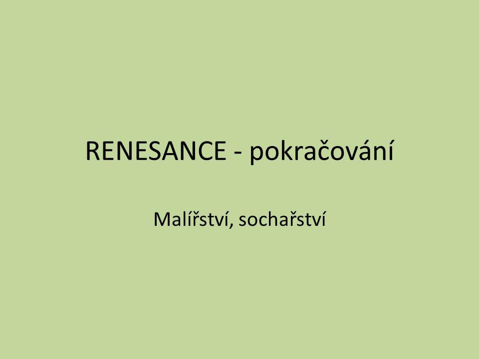RENESANCE - pokračování Malířství, sochařství