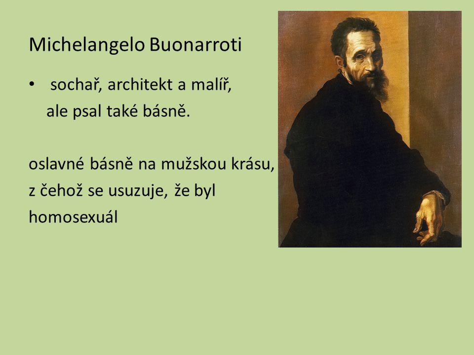 Michelangelo Buonarroti sochař, architekt a malíř, ale psal také básně.