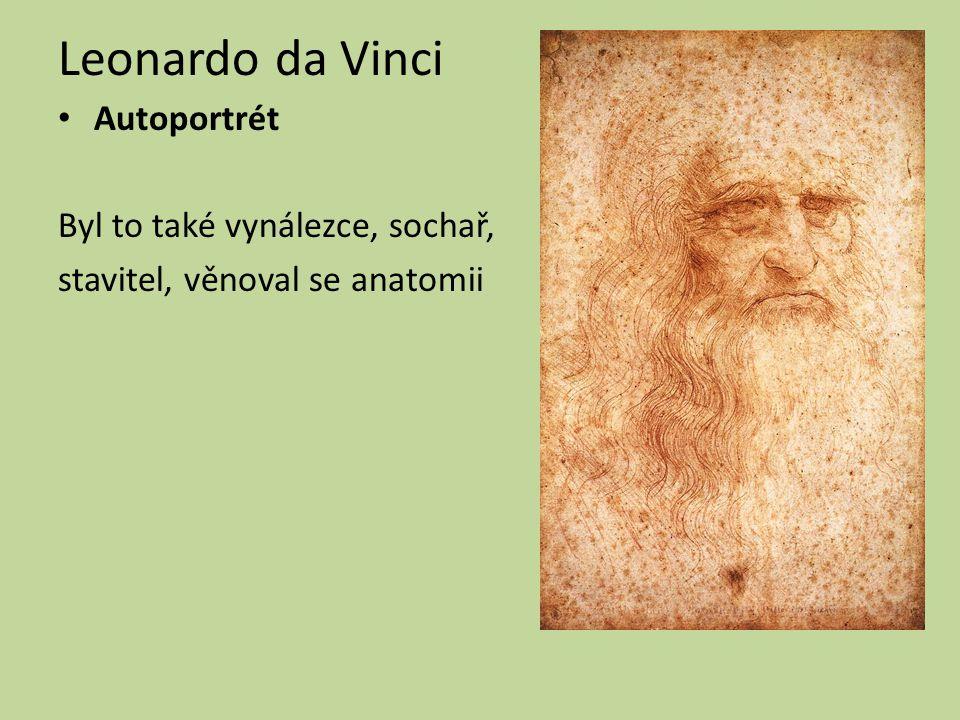 Leonardo da Vinci Autoportrét Byl to také vynálezce, sochař, stavitel, věnoval se anatomii