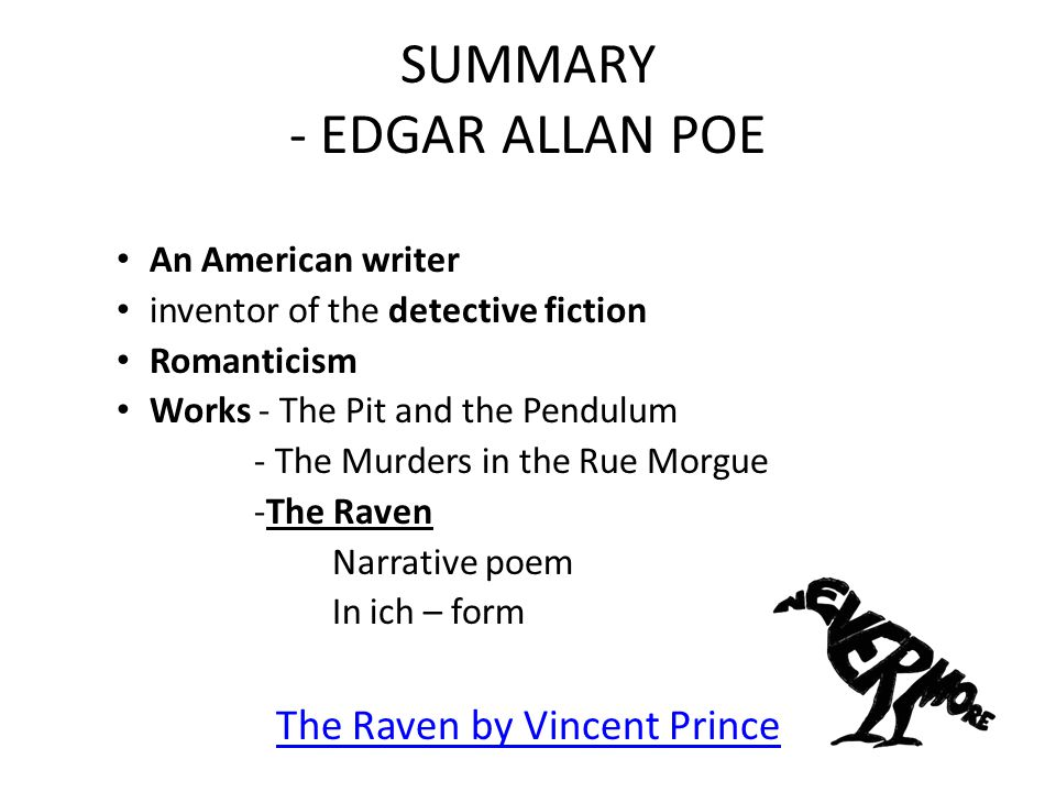 SUMMARY - EDGAR ALLAN POE An American writer inventor of the detective fiction Romanticism Works - The Pit and the Pendulum - The Murders in the Rue M