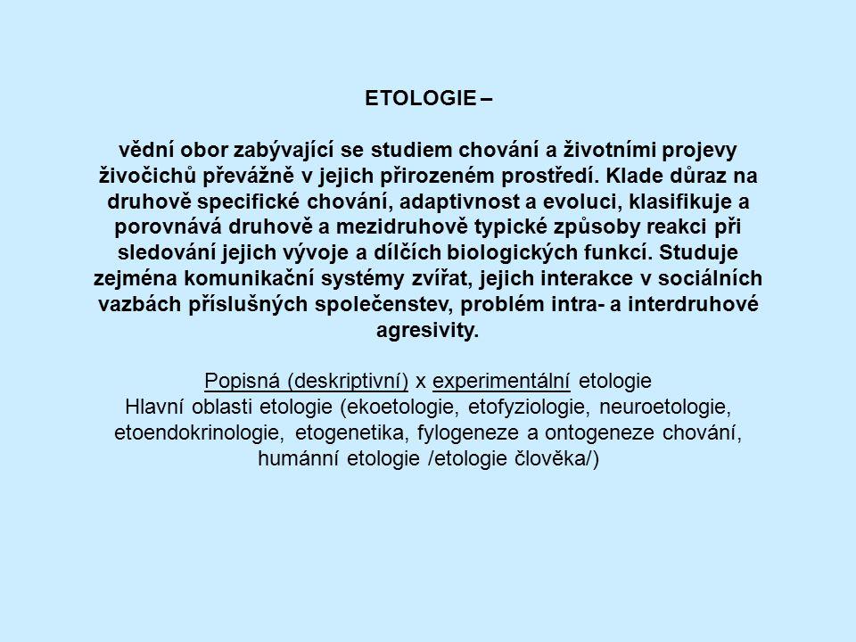 ETOLOGIE – vědní obor zabývající se studiem chování a životními projevy živočichů převážně v jejich přirozeném prostředí. Klade důraz na druhově speci