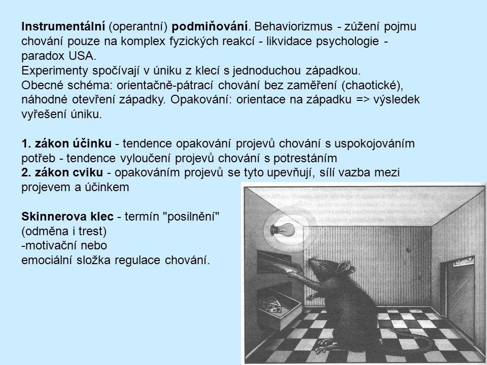 Instrumentální (operantní) podmiňování. Behaviorizmus - zúžení pojmu chování pouze na komplex fyzických reakcí - likvidace psychologie - paradox USA.