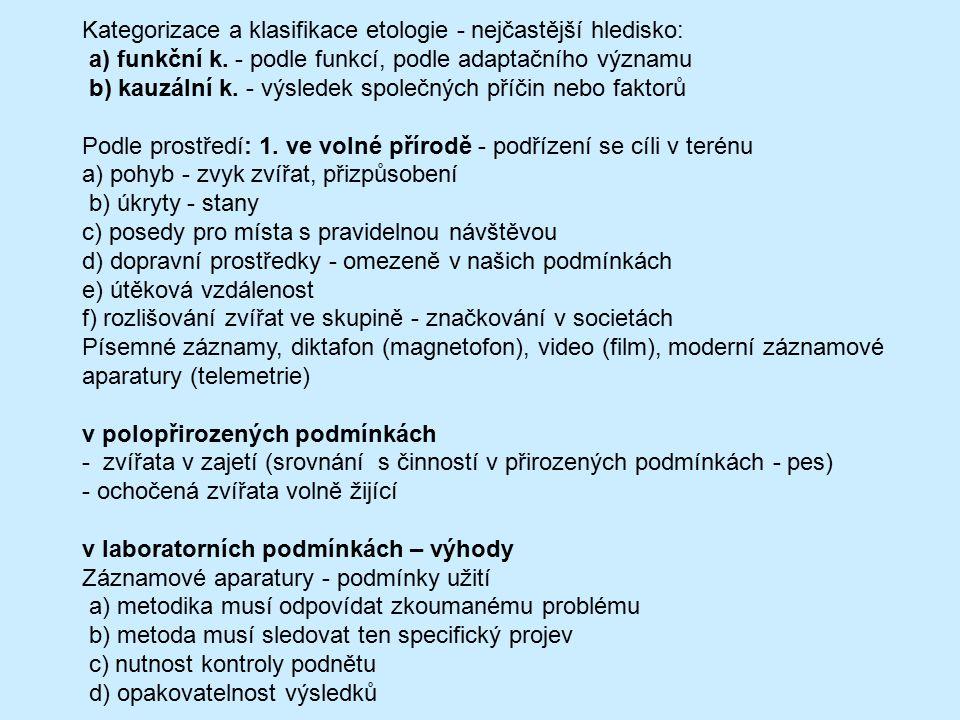 Kategorizace a klasifikace etologie - nejčastější hledisko: a) funkční k. - podle funkcí, podle adaptačního významu b) kauzální k. - výsledek společný