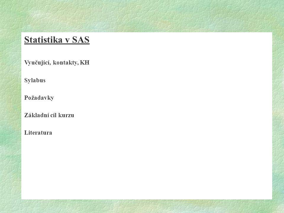 Statistika v SAS Vyučující, kontakty, KH Sylabus Požadavky Základní cíl kurzu Literatura