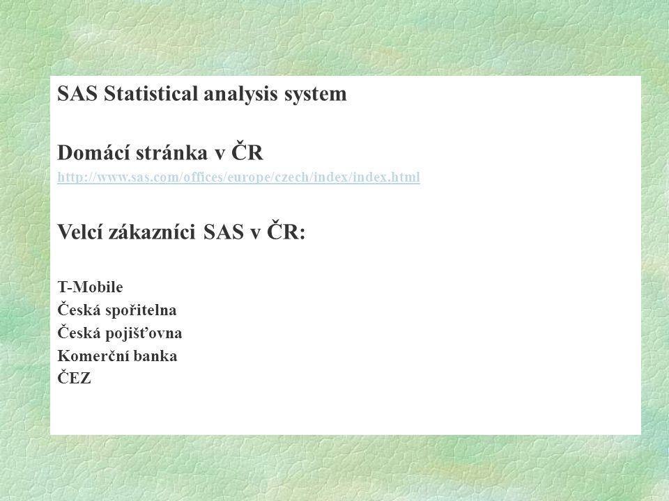 SAS Statistical analysis system Domácí stránka v ČR http://www.sas.com/offices/europe/czech/index/index.html Velcí zákazníci SAS v ČR: T-Mobile Česká
