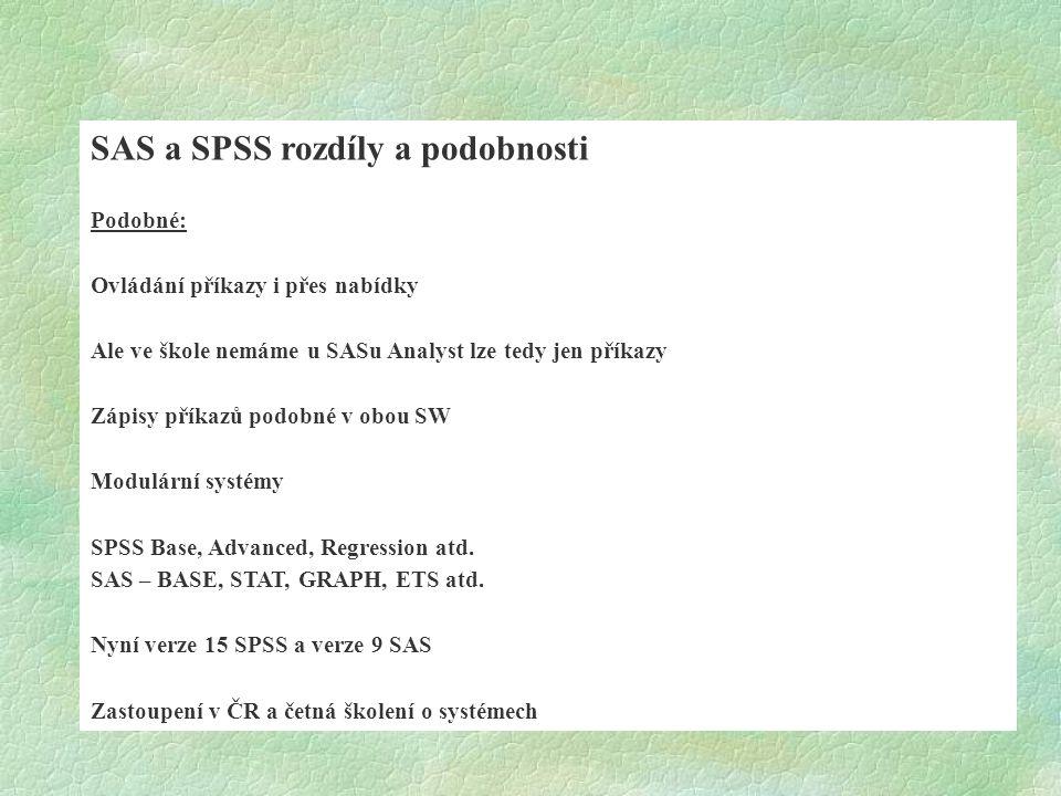SAS a SPSS rozdíly a podobnosti Podobné: Ovládání příkazy i přes nabídky Ale ve škole nemáme u SASu Analyst lze tedy jen příkazy Zápisy příkazů podobn