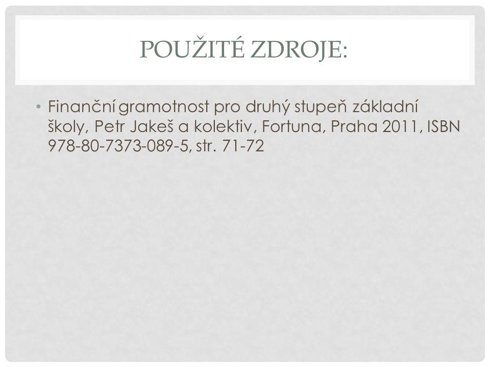 POUŽITÉ ZDROJE: Finanční gramotnost pro druhý stupeň základní školy, Petr Jakeš a kolektiv, Fortuna, Praha 2011, ISBN 978-80-7373-089-5, str. 71-72