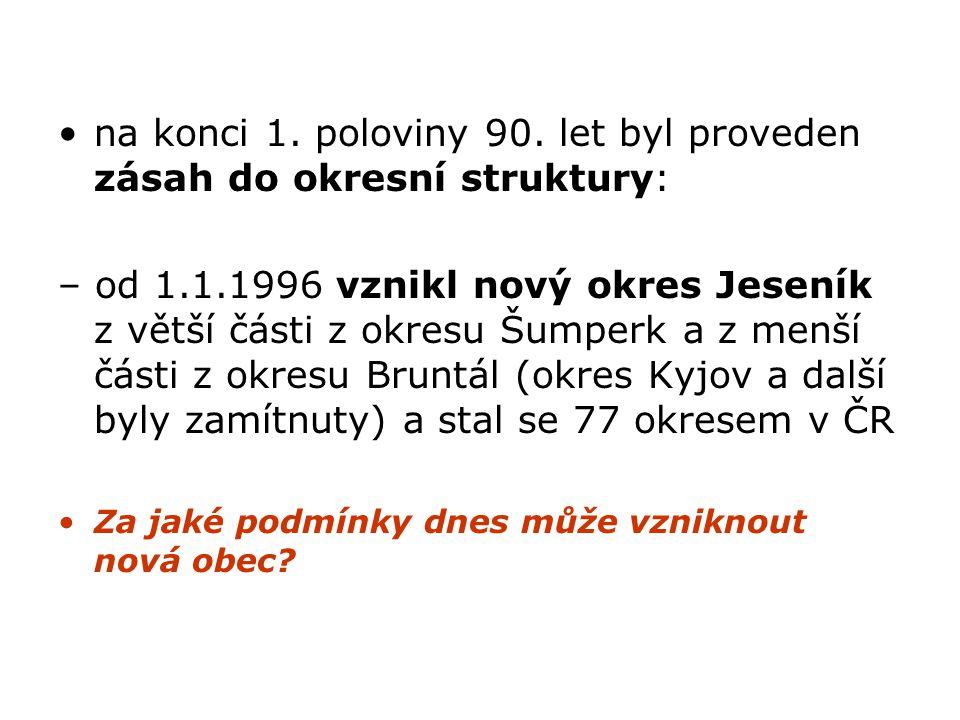 na konci 1. poloviny 90. let byl proveden zásah do okresní struktury: – od 1.1.1996 vznikl nový okres Jeseník z větší části z okresu Šumperk a z menší