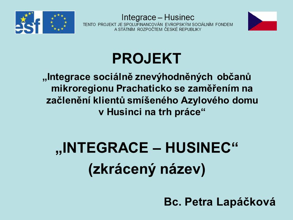 """PROJEKT """"Integrace sociálně znevýhodněných občanů mikroregionu Prachaticko se zaměřením na začlenění klientů smíšeného Azylového domu v Husinci na trh práce """"INTEGRACE – HUSINEC (zkrácený název) Bc."""
