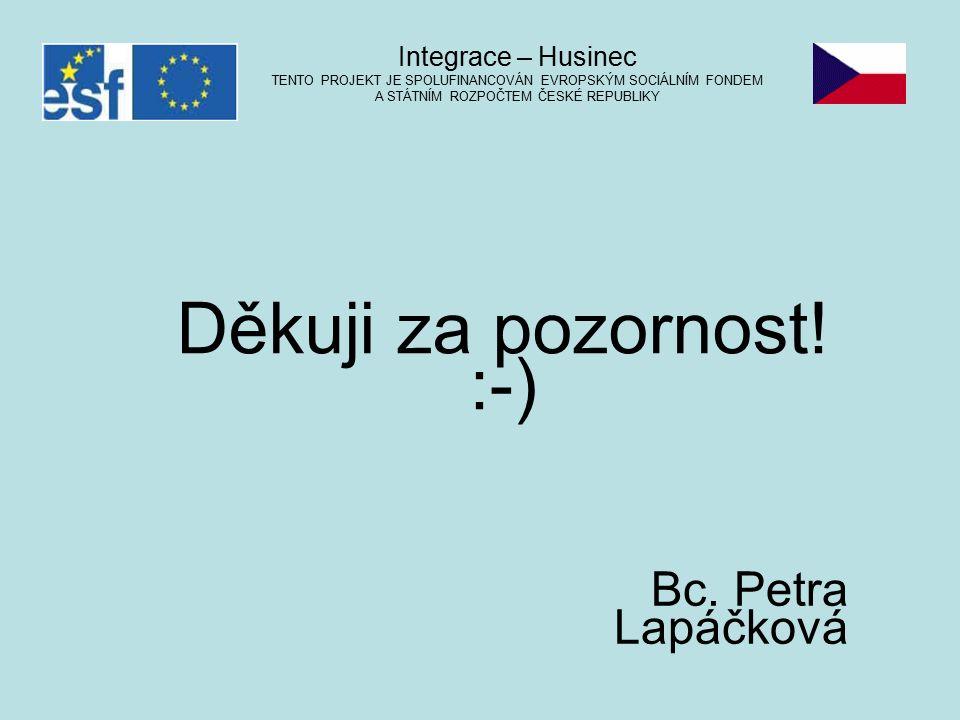Integrace – Husinec TENTO PROJEKT JE SPOLUFINANCOVÁN EVROPSKÝM SOCIÁLNÍM FONDEM A STÁTNÍM ROZPOČTEM ČESKÉ REPUBLIKY Děkuji za pozornost! :-) Bc. Petr