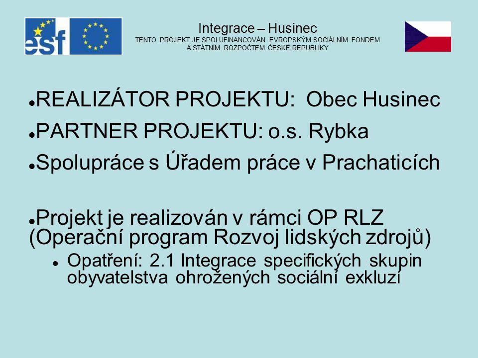 REALIZÁTOR PROJEKTU: Obec Husinec PARTNER PROJEKTU: o.s. Rybka Spolupráce s Úřadem práce v Prachaticích Projekt je realizován v rámci OP RLZ (Operační
