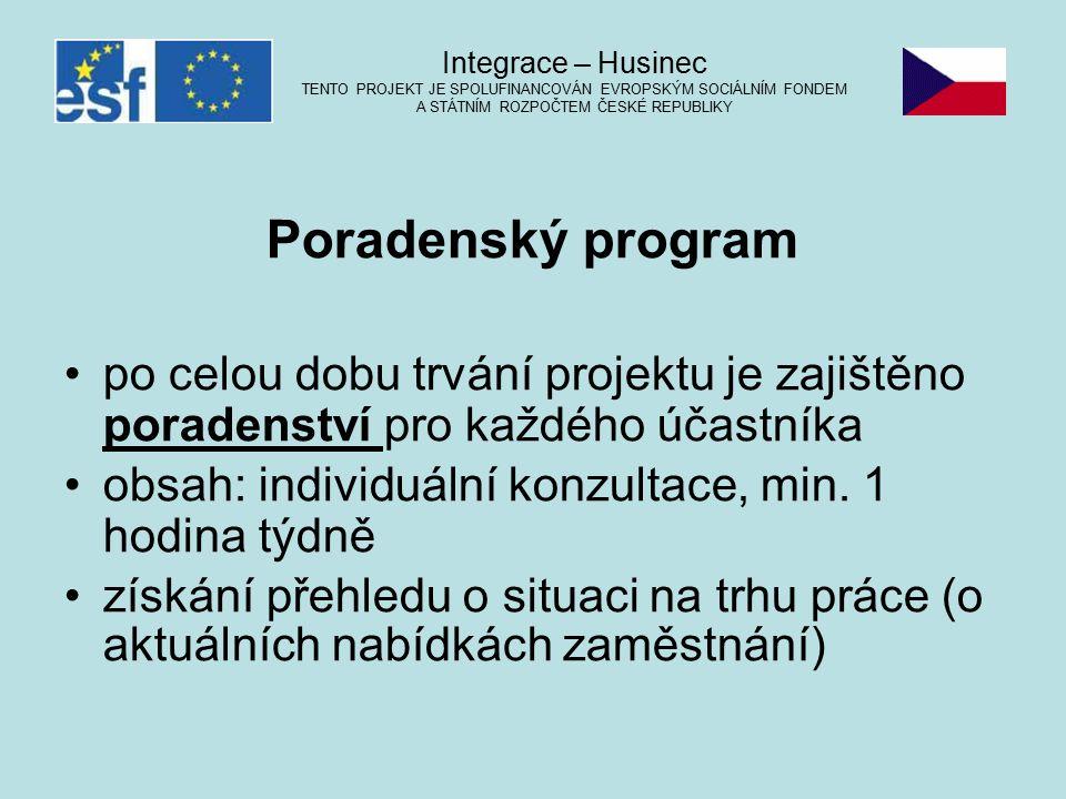 Poradenský program po celou dobu trvání projektu je zajištěno poradenství pro každého účastníka obsah: individuální konzultace, min. 1 hodina týdně zí