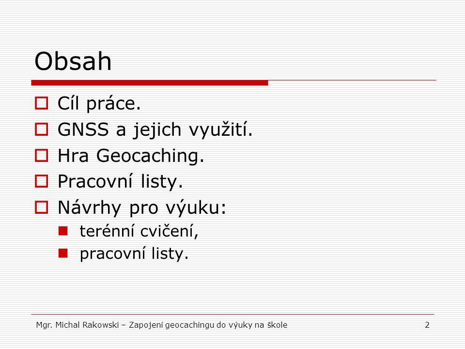 2 Obsah  Cíl práce.  GNSS a jejich využití.  Hra Geocaching.