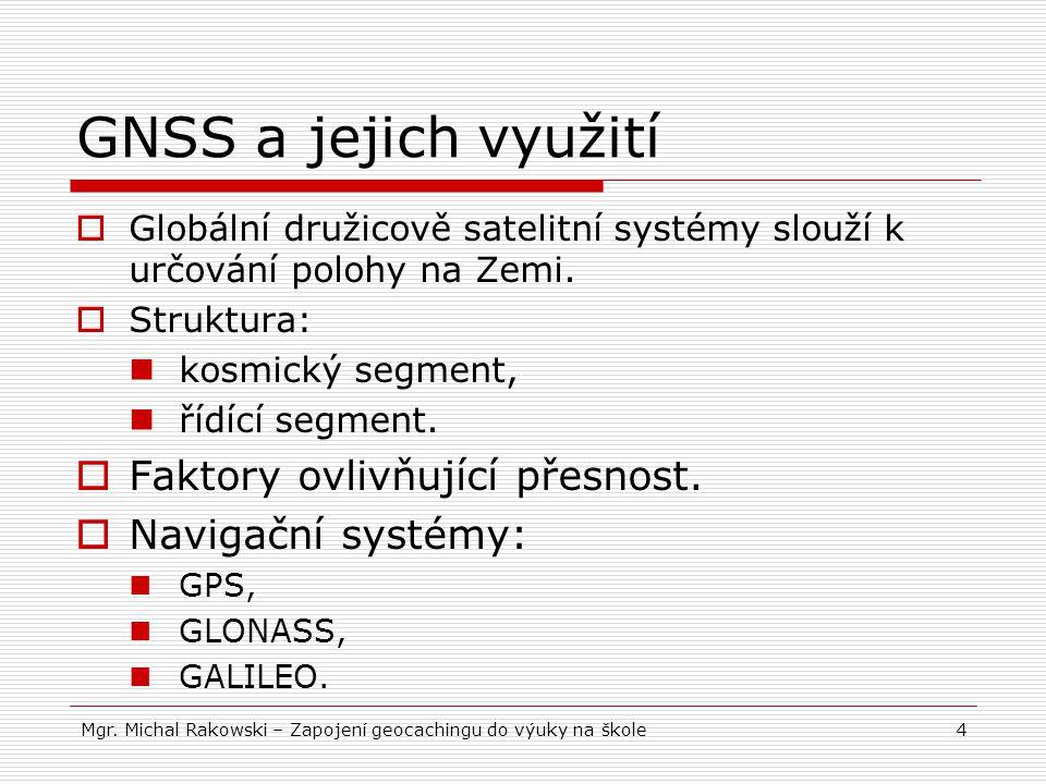 4 GNSS a jejich využití  Globální družicově satelitní systémy slouží k určování polohy na Zemi.