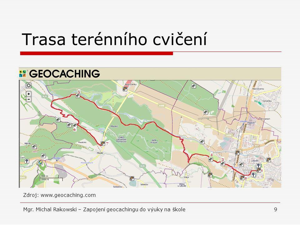 Trasa terénního cvičení 9 Zdroj: www.geocaching.com Mgr.