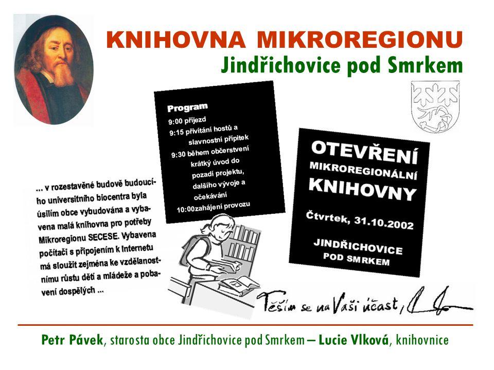 KNIHOVNA MIKROREGIONU Jindřichovice pod Smrkem Petr Pávek, starosta obce Jindřichovice pod Smrkem – Lucie Vlková, knihovnice