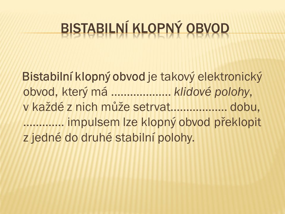Bistabilní klopný obvod je takový elektronický obvod, který má ……………….