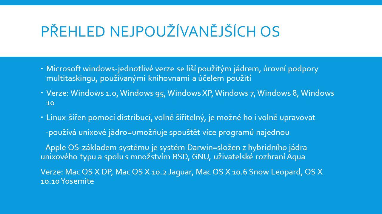 PŘEHLED NEJPOUŽÍVANĚJŠÍCH OS  Microsoft windows-jednotlivé verze se liší použitým jádrem, úrovní podpory multitaskingu, používanými knihovnami a účel