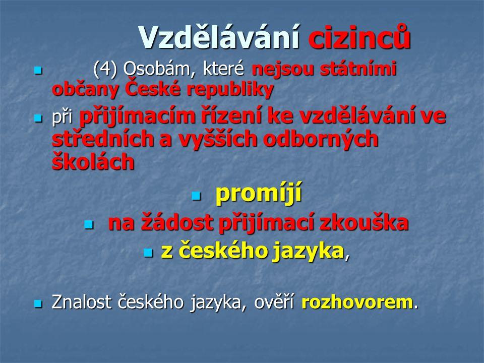 Vzdělávání cizinců Vzdělávání cizinců (4) Osobám, které nejsou státními občany České republiky (4) Osobám, které nejsou státními občany České republik