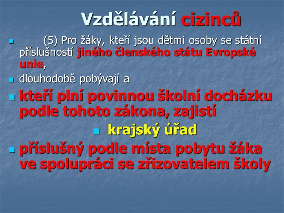Vzdělávání cizinců Vzdělávání cizinců (5) Pro žáky, kteří jsou dětmi osoby se státní příslušností jiného členského státu Evropské unie, (5) Pro žáky,