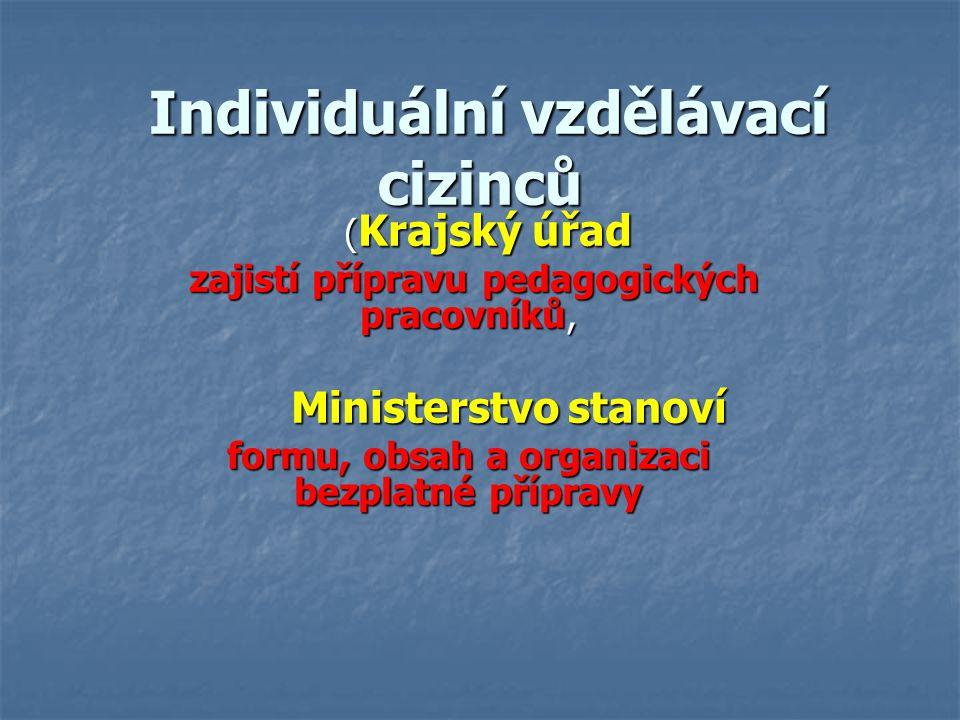 Individuální vzdělávací cizinců Individuální vzdělávací cizinců ( Krajský úřad ( Krajský úřad zajistí přípravu pedagogických pracovníků, zajistí přípr