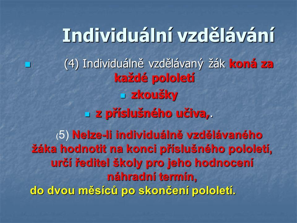 Individuální vzdělávání Individuální vzdělávání (4) Individuálně vzdělávaný žák koná za každé pololetí (4) Individuálně vzdělávaný žák koná za každé p