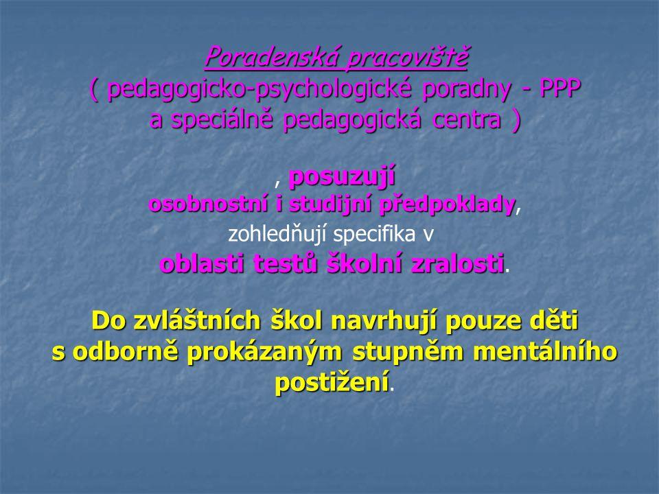 Poradenská pracoviště ( pedagogicko-psychologické poradny - PPP a speciálně pedagogická centra ) posuzují, posuzují osobnostní i studijní předpoklady