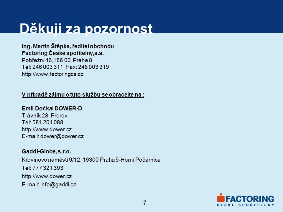 7 Děkuji za pozornost Ing. Martin Štěpka, ředitel obchodu Factoring České spořitelny,a.s. Pobřežní 46,186 00, Praha 8 Tel: 246 003 311 Fax: 246 003 31