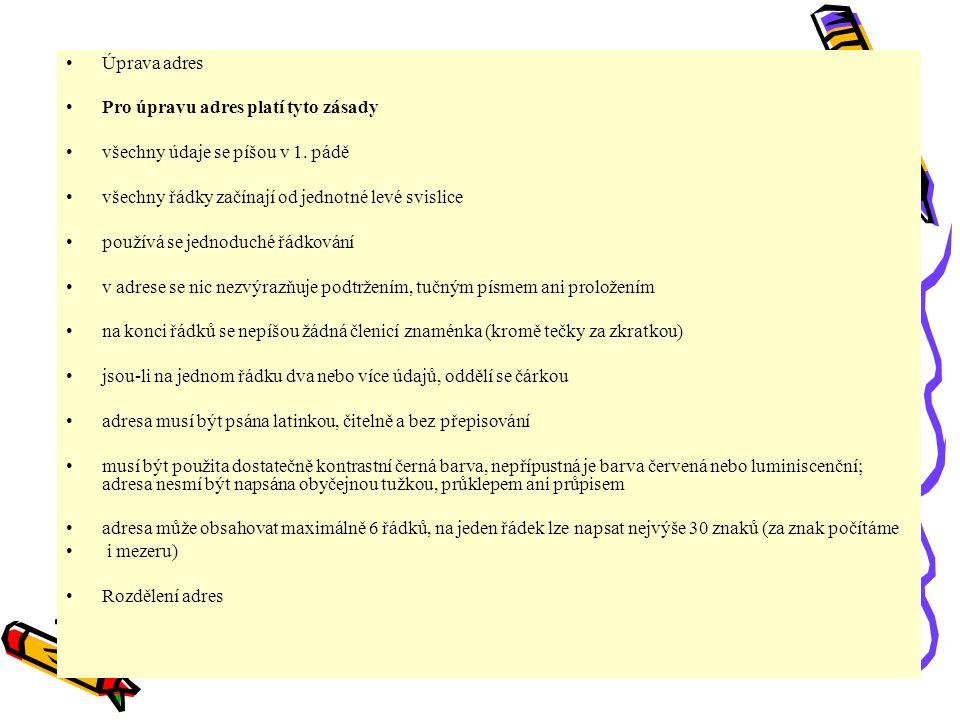 Rozdělení adres Dopisy fyzickým osobám (uspořádání údajů) oslovení (pan, paní, slečna) titul (hodnost), jméno a příjmení adresáta podle potřeby zpřesňující údaj (u p.