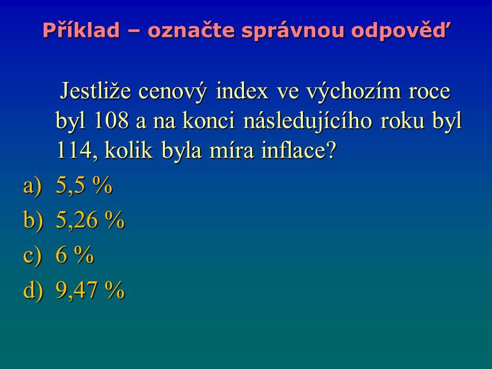 Jestliže cenový index ve výchozím roce byl 108 a na konci následujícího roku byl 114, kolik byla míra inflace.