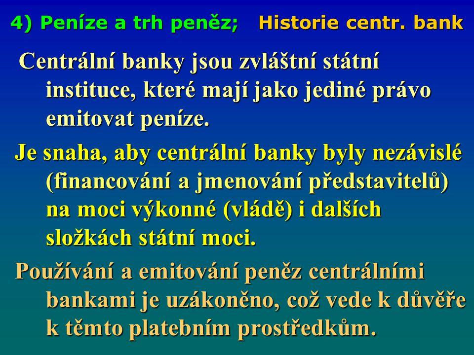 4) Peníze a trh peněz; Funkce a formy peněz Formy peněz: - zbožové peníze, - zbožové peníze, - kovové peníze.