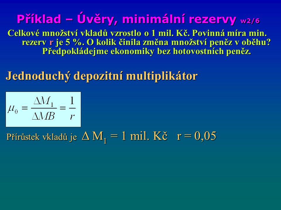 Příklad – Úvěry, minimální rezervy w2/6 Celkové množství vkladů vzrostlo o 1 mld.