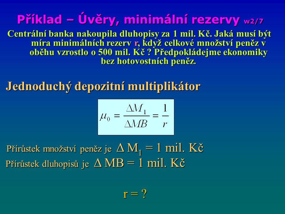 Příklad – Úvěry, minimální rezervy w2/7 Centrální banka nakoupila dluhopisy za 1 mil.