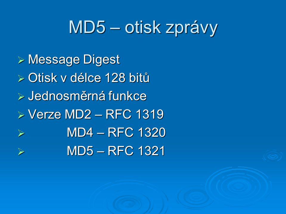 MD5 – otisk zprávy  Message Digest  Otisk v délce 128 bitů  Jednosměrná funkce  Verze MD2 – RFC 1319  MD4 – RFC 1320  MD5 – RFC 1321