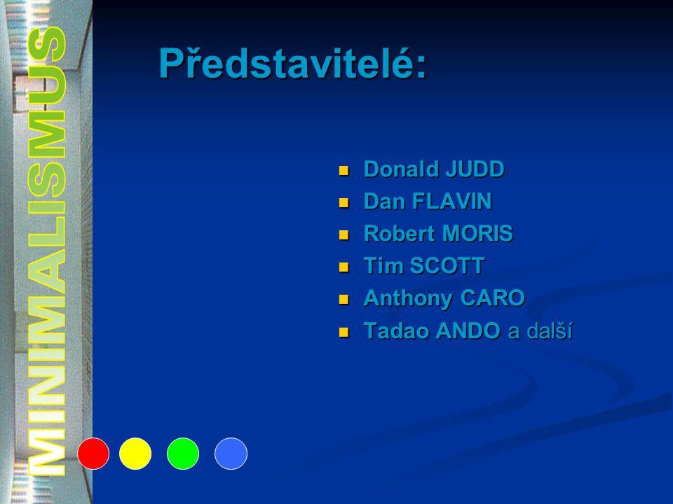 Představitelé: Donald JUDD Dan FLAVIN Robert MORIS Tim SCOTT Anthony CARO Tadao ANDO a další