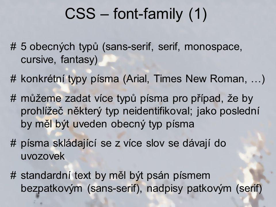 CSS – font-family (1) #5 obecných typů (sans-serif, serif, monospace, cursive, fantasy) #konkrétní typy písma (Arial, Times New Roman, …) #můžeme zada