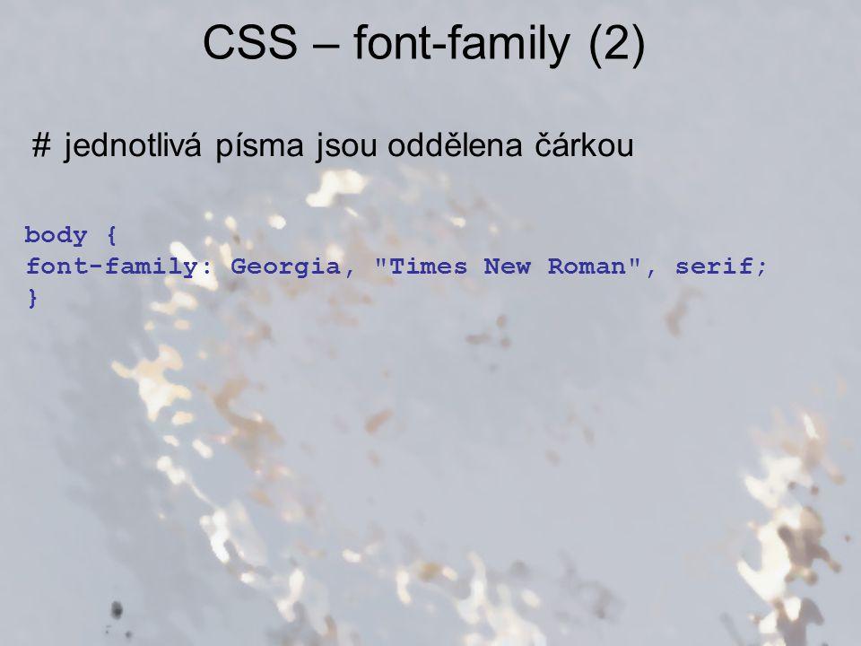 CSS – font-family (2) body { font-family: Georgia,