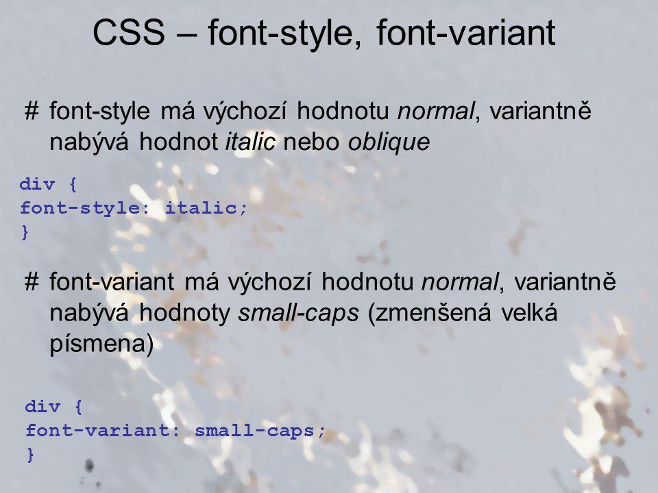 CSS – font-style, font-variant #font-style má výchozí hodnotu normal, variantně nabývá hodnot italic nebo oblique div { font-style: italic; } #font-va