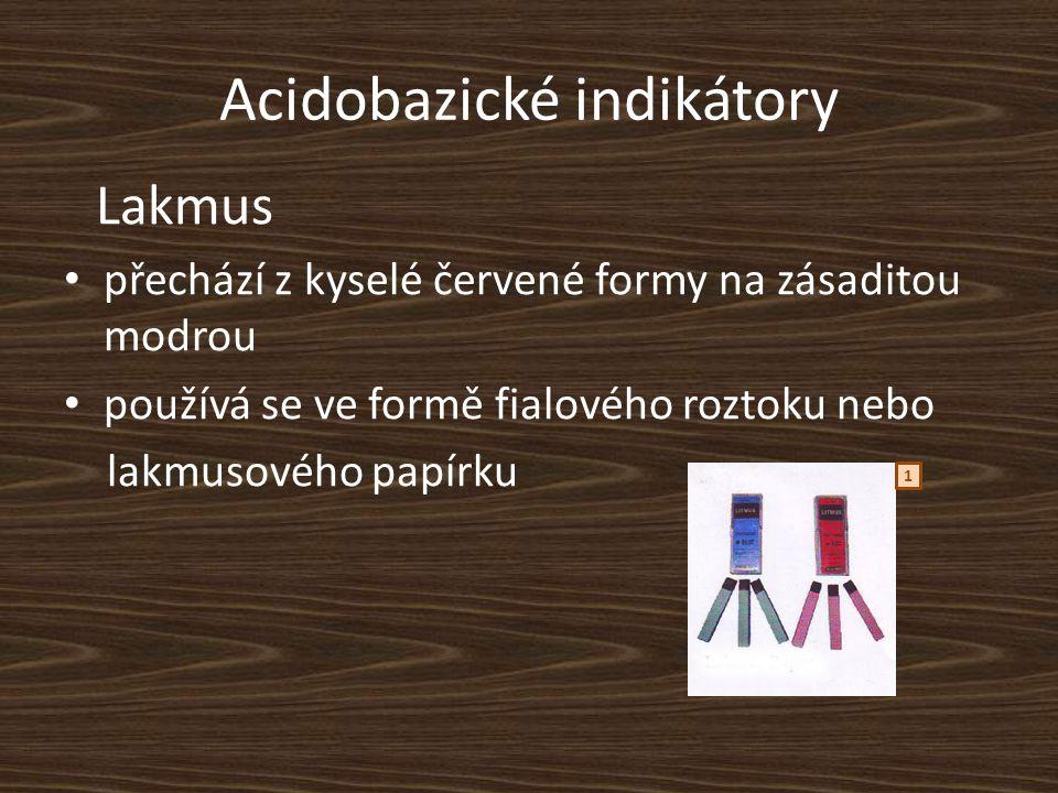 Acidobazické indikátory Lakmus přechází z kyselé červené formy na zásaditou modrou používá se ve formě fialového roztoku nebo lakmusového papírku 1